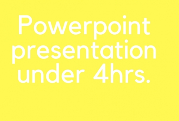 make POWERPOINT PRESENTATION UNDER 4 HOURS