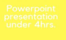 make POWERPOINT PRESENTATION UNDER 4 HOURS